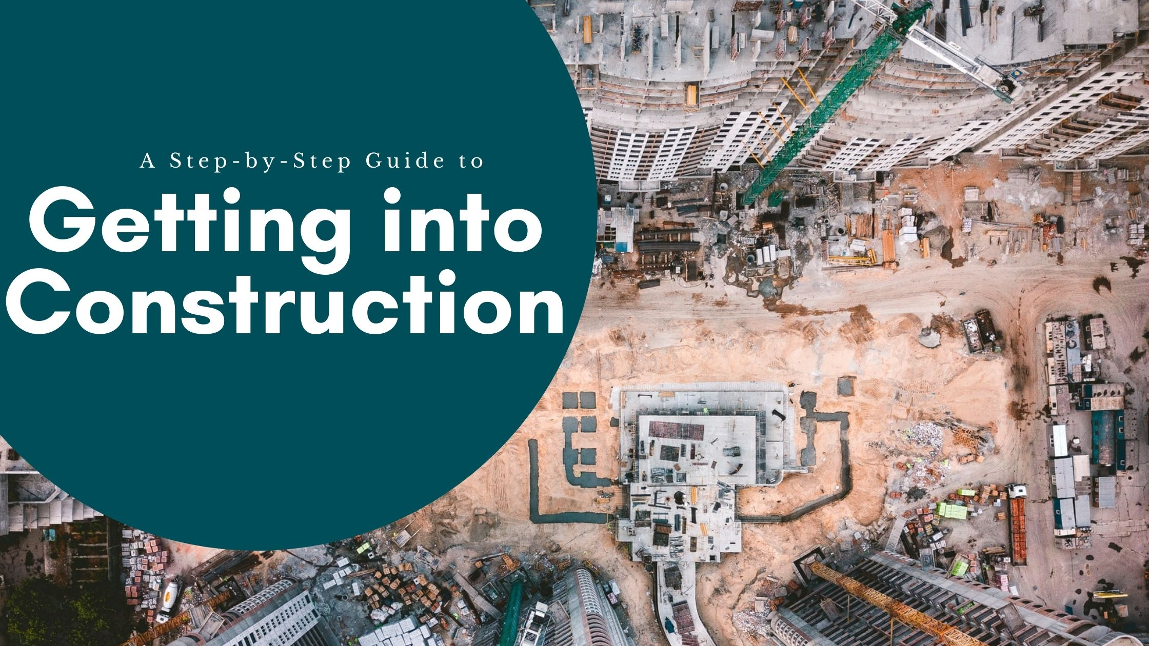 A Step-by-step Guide to getting into construction